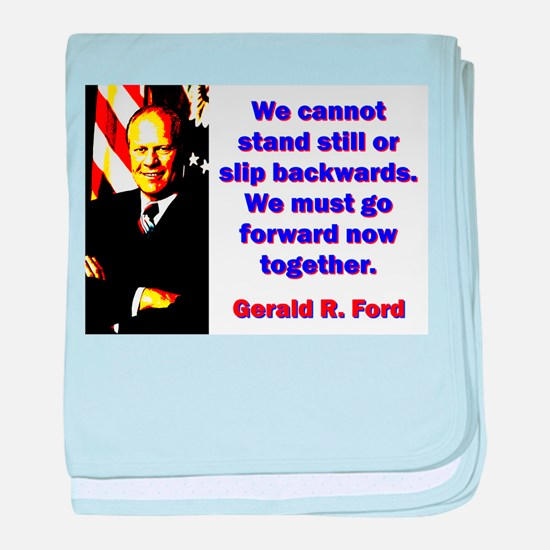 We Cannot Stand Still - Gerald Ford baby blanket
