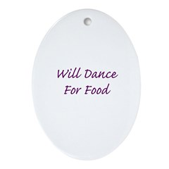 Will Dance For Food Oval Ornament