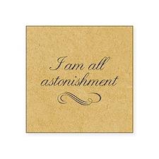 """I Am All Astonishment Square Sticker 3"""" x 3"""""""