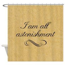 I Am All Astonishment Shower Curtain