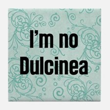 I'm No Dulcinea Tile Coaster