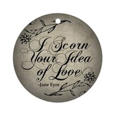 Jane Eyre Scorn Your Idea Of Love Ornament (Round)