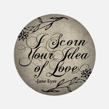 "Jane Eyre Scorn Your Idea Of Love 3.5"" Button"