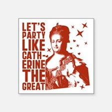 "Party Like Catherine The Great Square Sticker 3"" x"