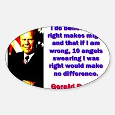 I Do Believe That Right - Gerald Ford Decal