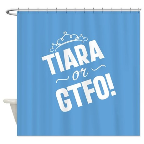 Tiara Or GTFO Shower Curtain