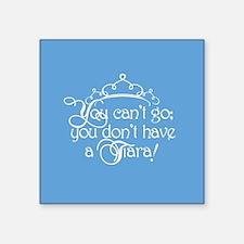 """Can't Go, No Tiara Square Sticker 3"""" x 3"""""""