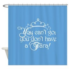 Can't Go, No Tiara Shower Curtain