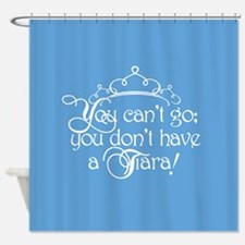 Can't Go, No Tiara Shower Curtain