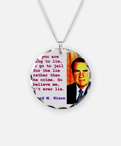 If You Are Going To Lie - Richard Nixon Necklace