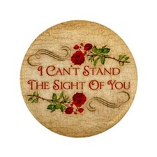 """I Can't Stand The Sight Of You 3.5"""" Button"""