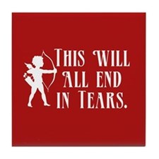 This Will All End In Tears Tile Coaster