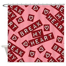 Break My Heart Shower Curtain