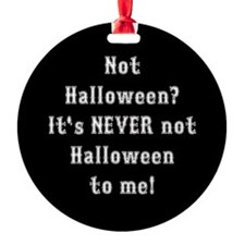 Never Not Halloween To Me Ornament