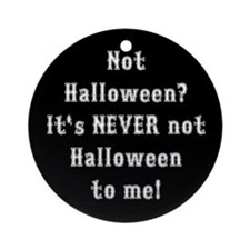 Never Not Halloween To Me Ornament (Round)