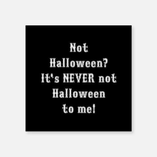 """Never Not Halloween To Me Square Sticker 3"""" x 3"""""""