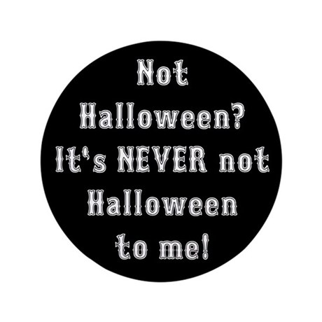 "Never Not Halloween To Me 3.5"" Button"