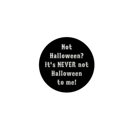 Never Not Halloween To Me Mini Button