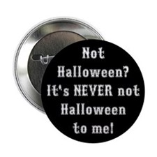 "Never Not Halloween To Me 2.25"" Button"