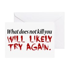 What does not kill you... Greeting Card