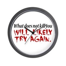 What does not kill you... Wall Clock