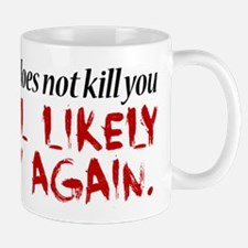 What does not kill you... Mug