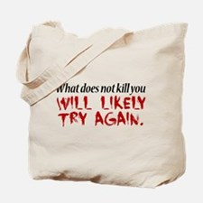 What does not kill you... Tote Bag