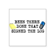 Been There, Done That, Signed The Log Square Stick