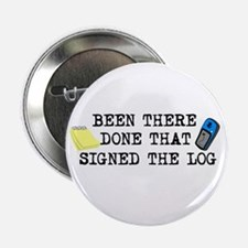"""Been There, Done That, Signed The Log 2.25"""" Button"""