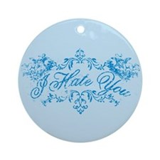 Fancy Blue I Hate You Ornament (Round)