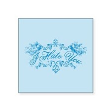 "Fancy Blue I Hate You Square Sticker 3"" x 3"""