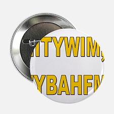 """IITYWIMWYBAHFM 2.25"""" Button"""