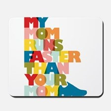 My Mom Runs Faster Than Your Mom Mousepad