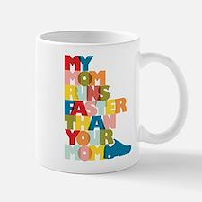 My Mom Runs Faster Than Your Mom Mug