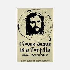 I Found Jesus In a Tortilla! Magnet