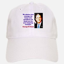We Admire Your Courage - G W Bush Baseball Baseball Baseball Cap