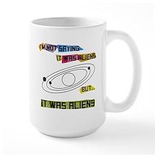 Im not saying it was aliens but... Mug