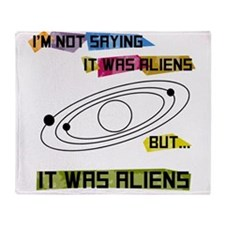 Im not saying it was aliens but... Throw Blanket