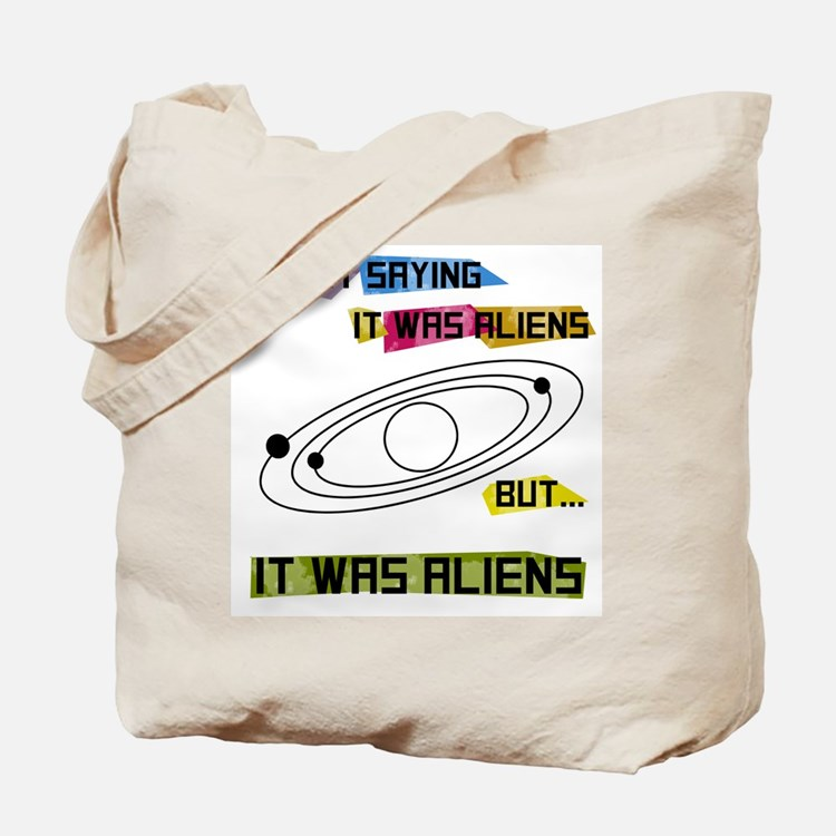 Im not saying it was aliens but... Tote Bag