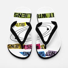 Im not saying it was aliens but... Flip Flops