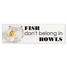 Bumper Sticker: Fish Don't Belong in Bowls