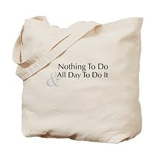 Nothing To Do & All Day To Do It Tote Bag