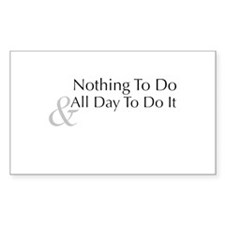 Nothing To Do & All Day To Do It Decal