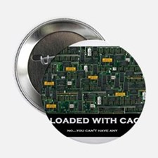 "Loaded With Cache 2.25"" Button"