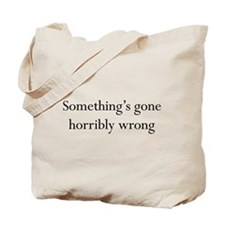 Something's Gone Horribly Wrong Tote Bag