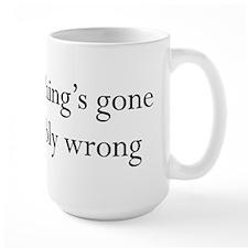 Something's Gone Horribly Wrong Mug