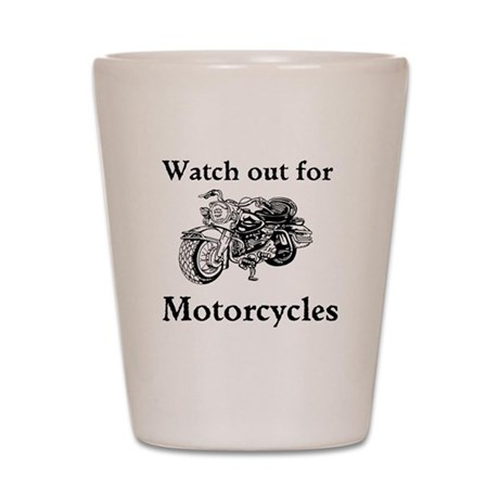 Watch out for motorcycles Shot Glass