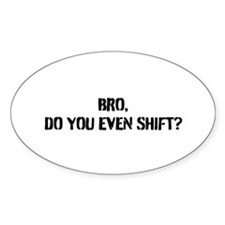 DO YOU EVEN SHIFT? Decal