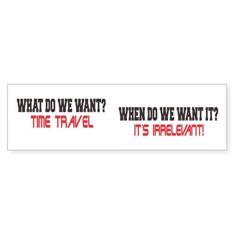 What Do We Want? Time Travel! Sticker (Bumper)