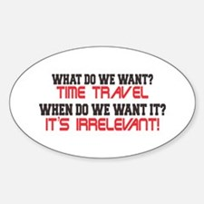 What Do We Want? Time Travel! Sticker (Oval)